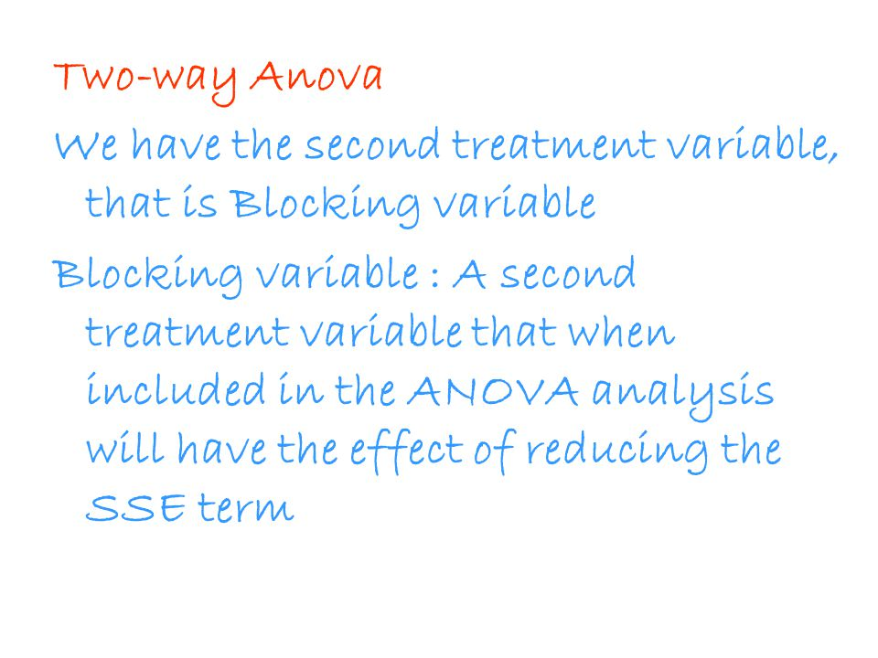 Two-way Anova We have the second treatment variable, that is Blocking variable.