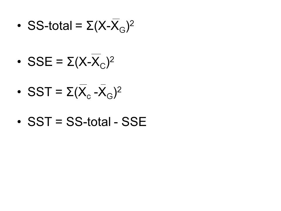 SS-total = Σ(X-XG)2 SSE = Σ(X-XC)2 SST = Σ(Xc -XG)2 SST = SS-total - SSE