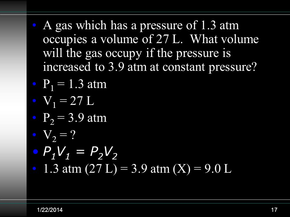 A gas which has a pressure of 1. 3 atm occupies a volume of 27 L