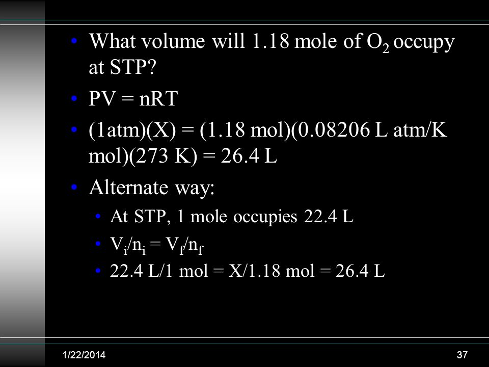 What volume will 1.18 mole of O2 occupy at STP PV = nRT