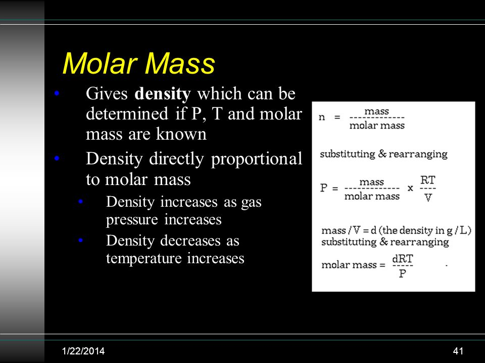 Molar Mass Gives density which can be determined if P, T and molar mass are known. Density directly proportional to molar mass.