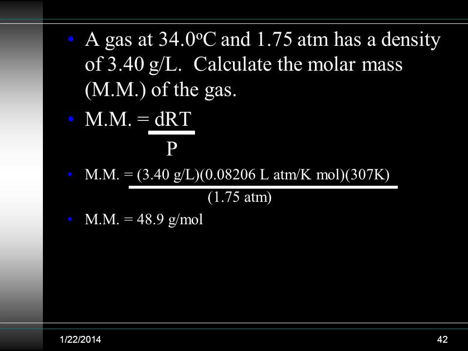 A gas at 34. 0oC and 1. 75 atm has a density of 3. 40 g/L