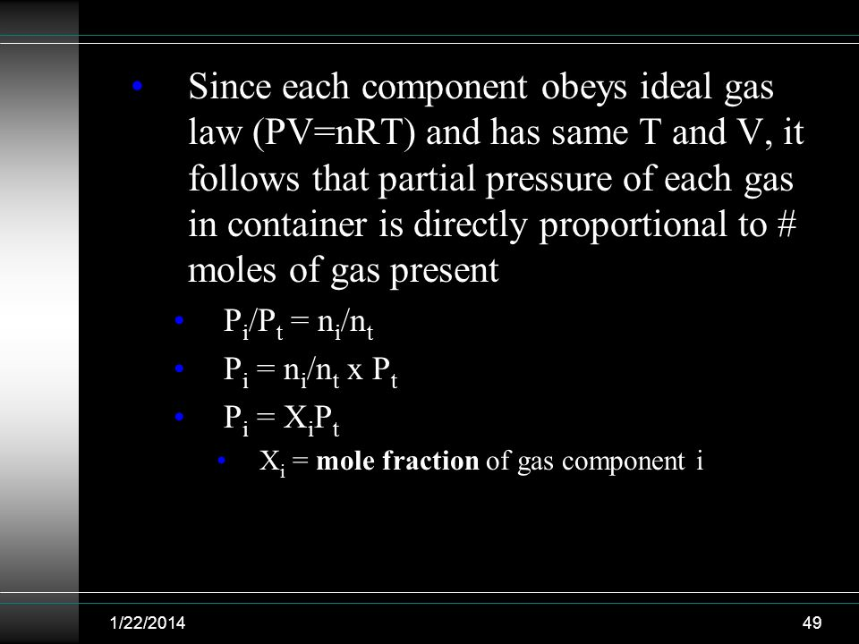 Since each component obeys ideal gas law (PV=nRT) and has same T and V, it follows that partial pressure of each gas in container is directly proportional to # moles of gas present