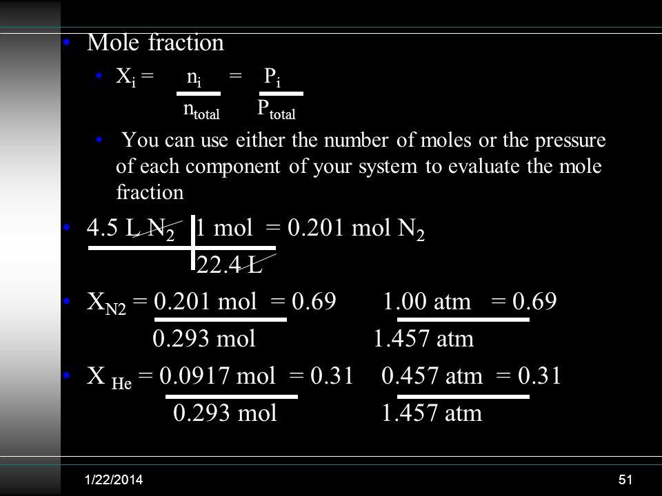 Mole fraction 4.5 L N2 1 mol = 0.201 mol N2 22.4 L