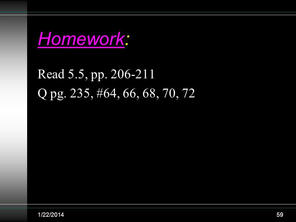 Homework: Read 5.5, pp. 206-211 Q pg. 235, #64, 66, 68, 70, 72