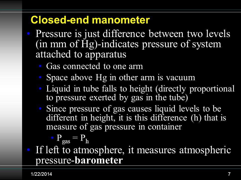 If left to atmosphere, it measures atmospheric pressure-barometer