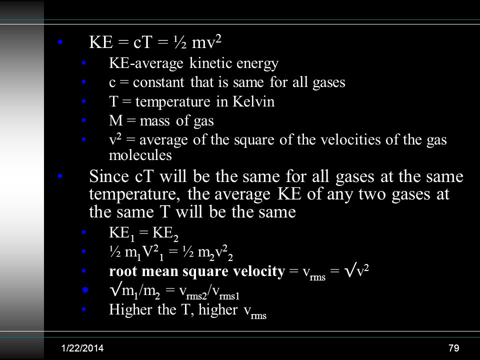 KE = cT = ½ mv2 KE-average kinetic energy. c = constant that is same for all gases. T = temperature in Kelvin.