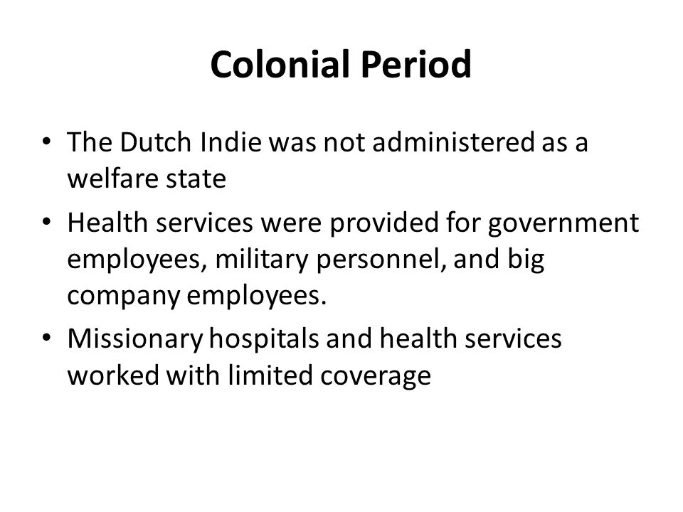 Colonial Period The Dutch Indie was not administered as a welfare state.
