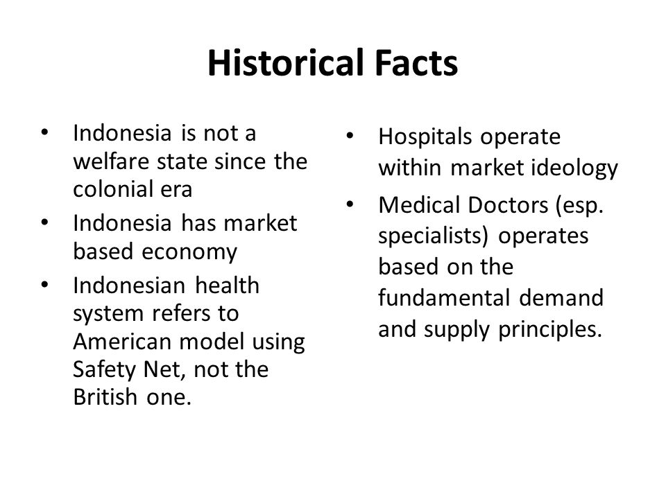 Historical Facts Indonesia is not a welfare state since the colonial era. Indonesia has market based economy.