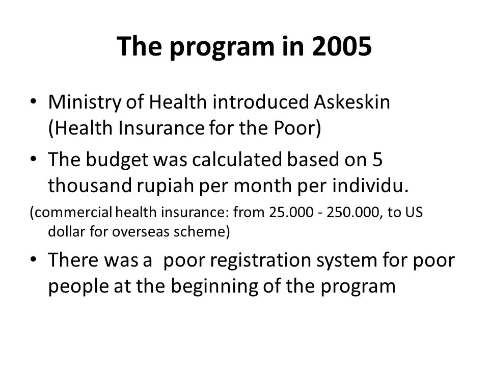 The program in 2005 Ministry of Health introduced Askeskin (Health Insurance for the Poor)