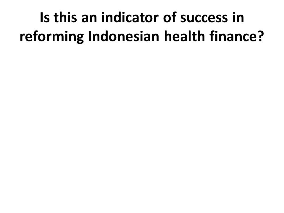 Is this an indicator of success in reforming Indonesian health finance