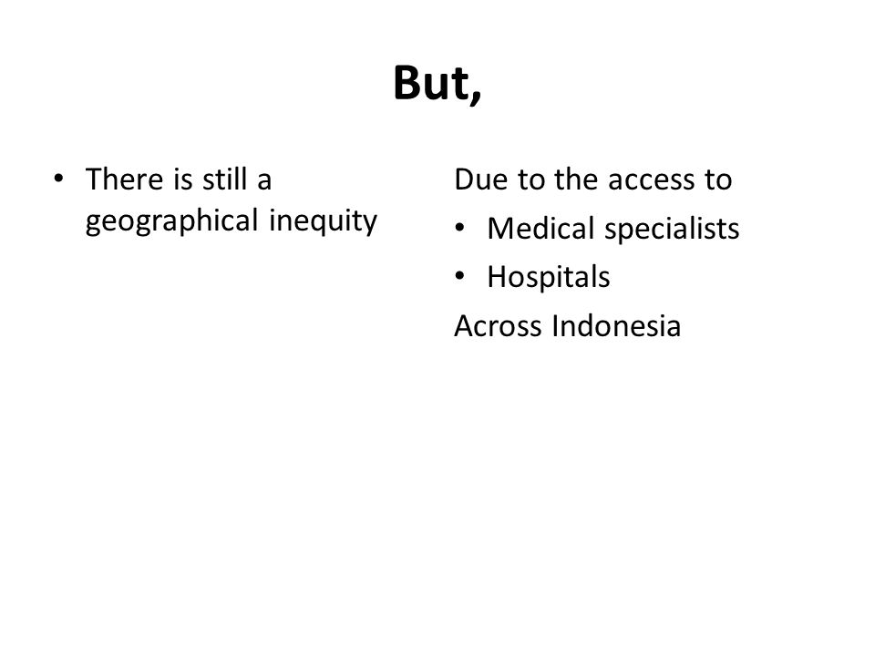 But, There is still a geographical inequity Due to the access to