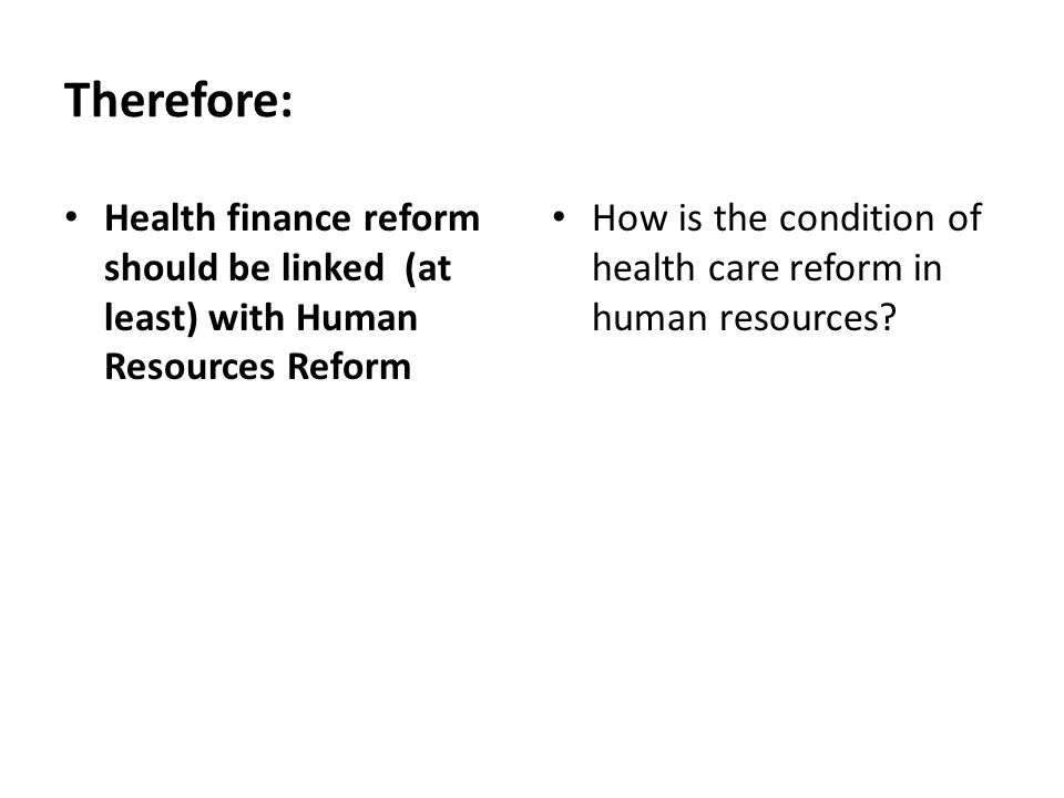 Therefore: Health finance reform should be linked (at least) with Human Resources Reform.