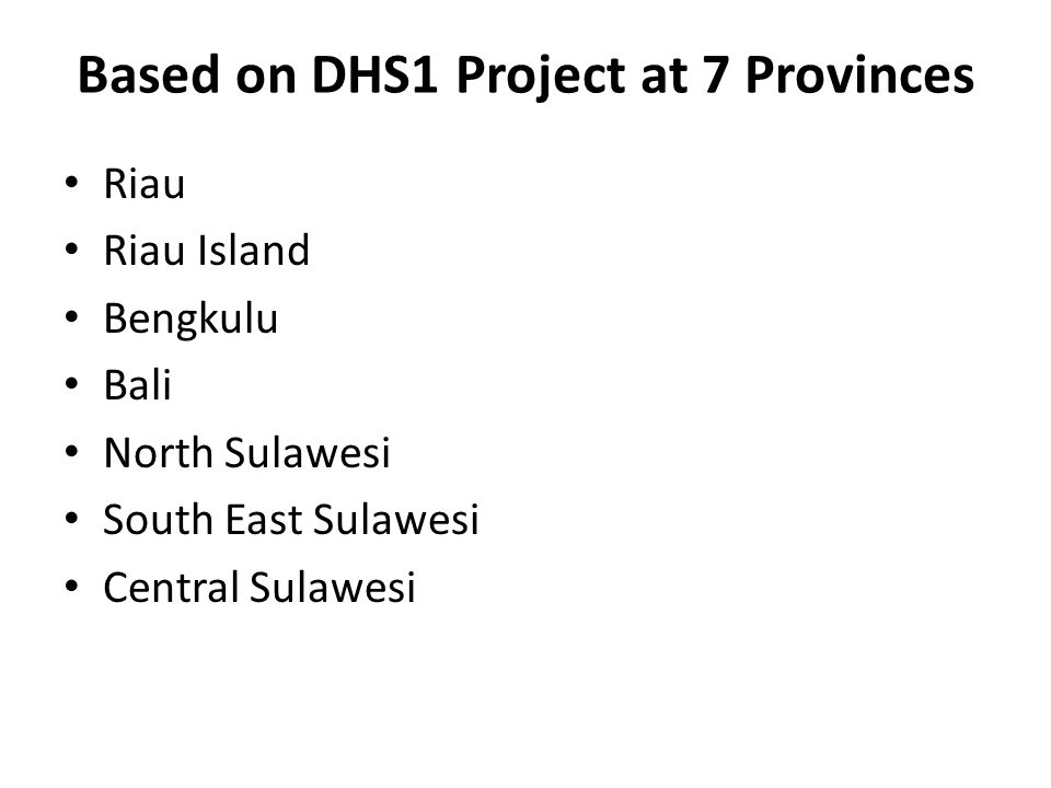 Based on DHS1 Project at 7 Provinces