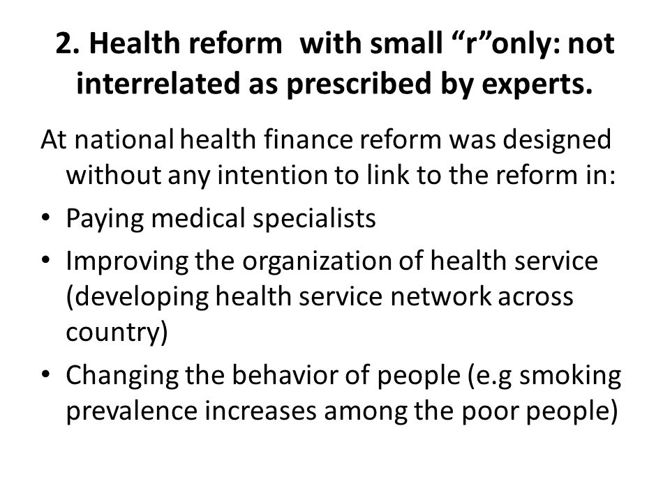 2. Health reform with small r only: not interrelated as prescribed by experts.
