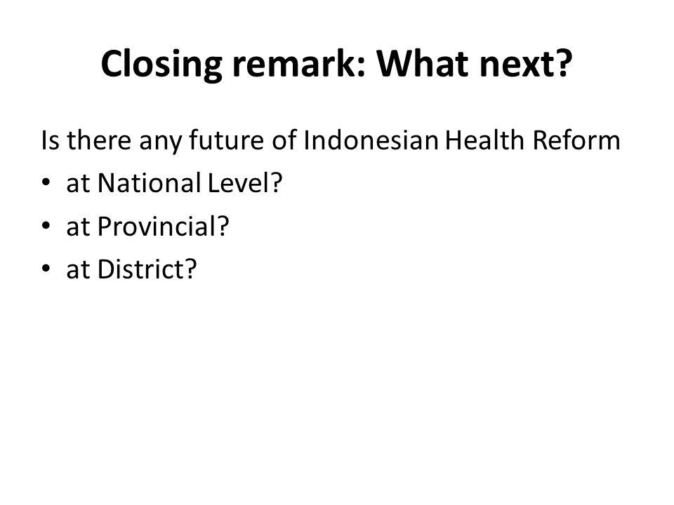 Closing remark: What next