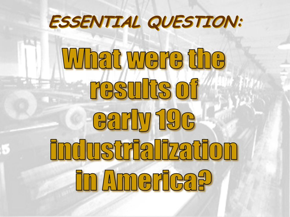ESSENTIAL QUESTION: What were the results of early 19c