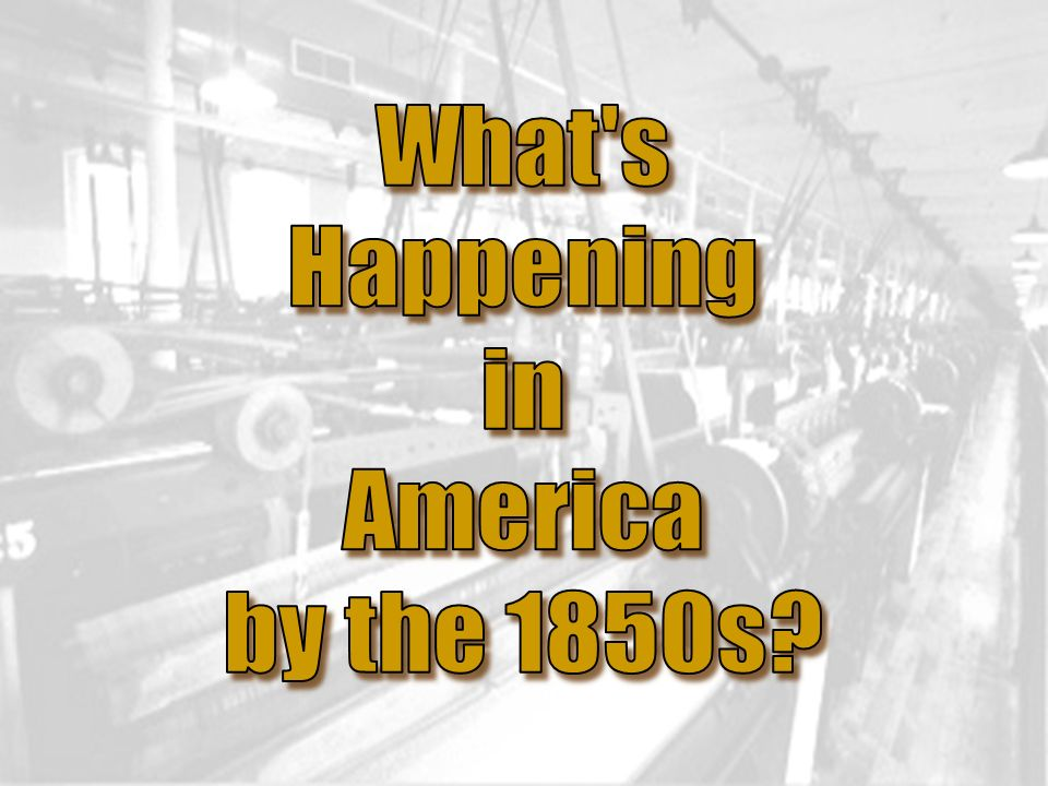 What s Happening in America by the 1850s
