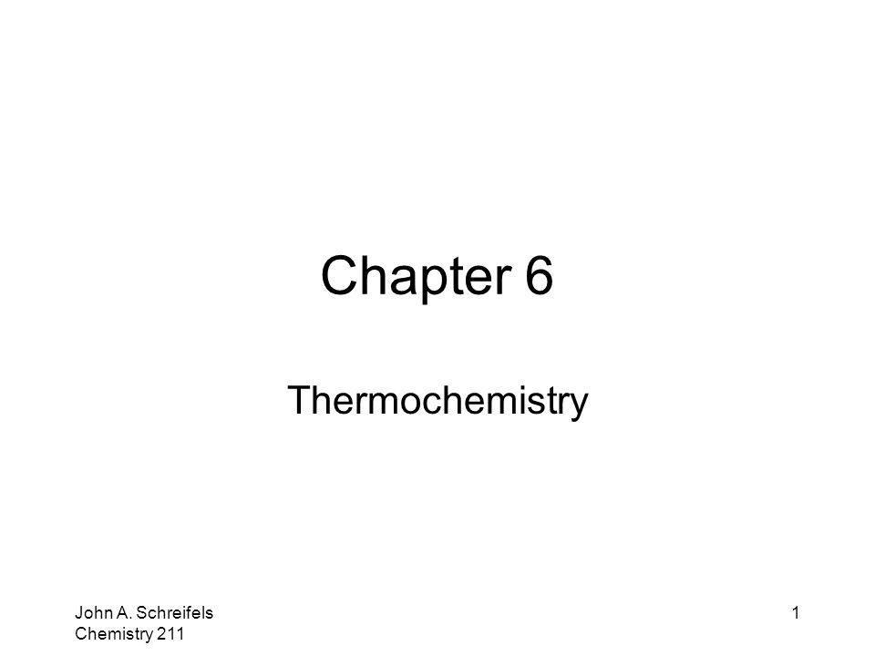 Chapter 6 Thermochemistry John A. Schreifels Chemistry 211