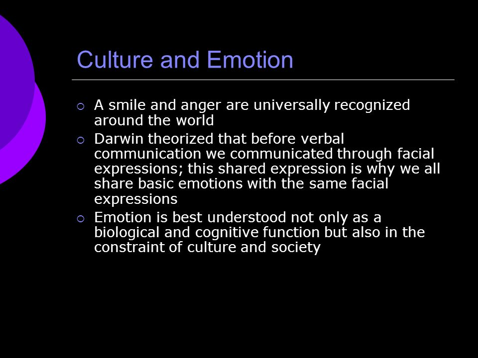 Culture and Emotion A smile and anger are universally recognized around the world.