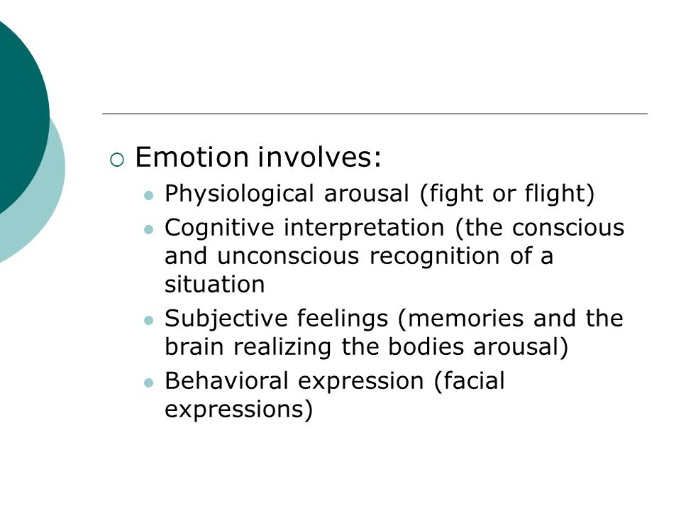 Emotion involves: Physiological arousal (fight or flight)