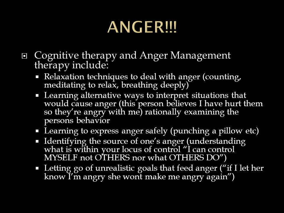 ANGER!!! Cognitive therapy and Anger Management therapy include: