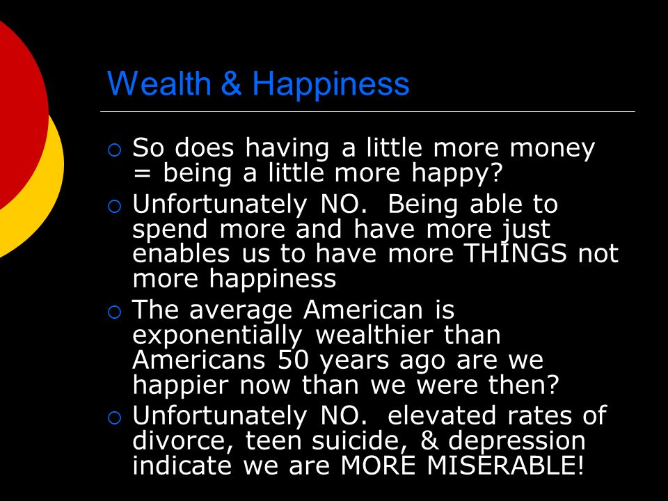 Wealth & Happiness So does having a little more money = being a little more happy