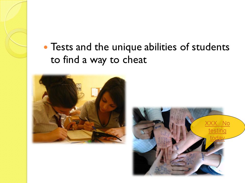 Tests and the unique abilities of students to find a way to cheat