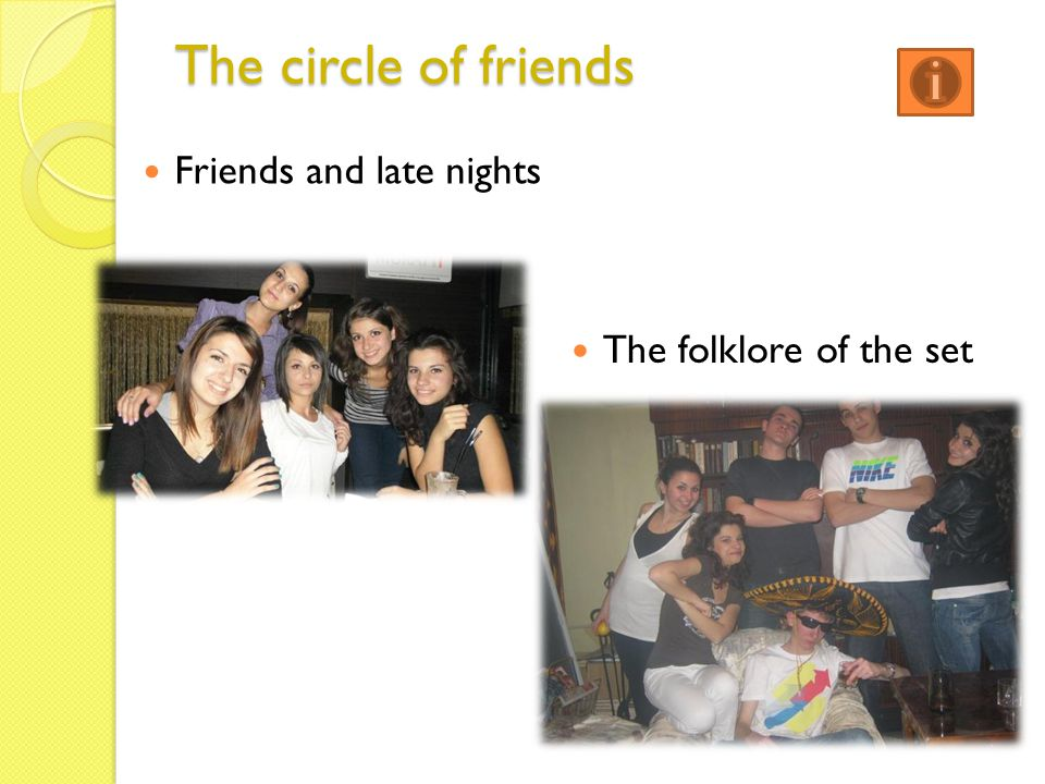 The circle of friends Friends and late nights The folklore of the set