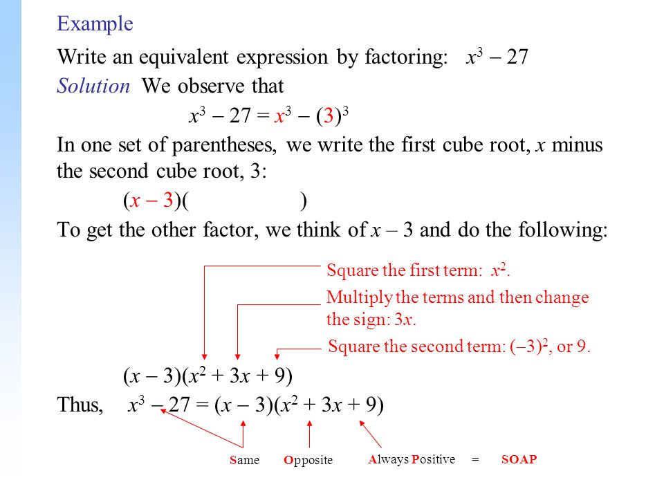 Write an equivalent expression by factoring: x3  27