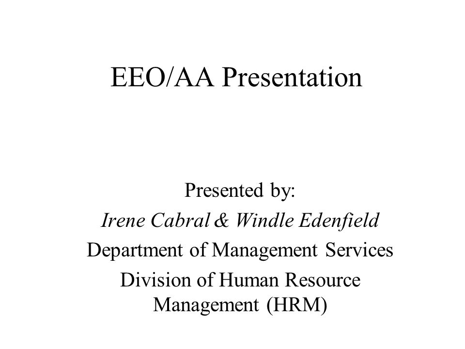 EEO/AA Presentation Presented by: Irene Cabral & Windle Edenfield