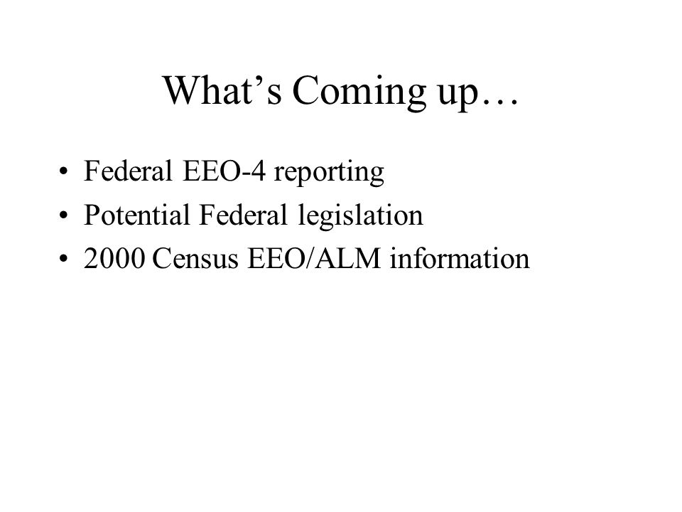 What's Coming up… Federal EEO-4 reporting