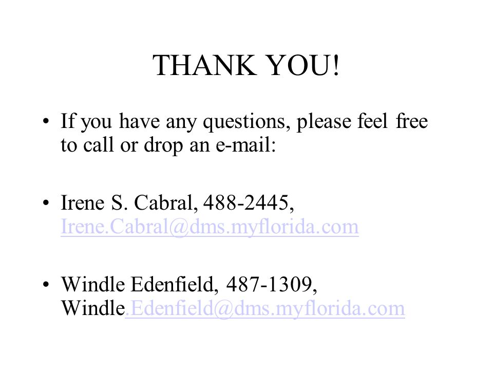 THANK YOU! If you have any questions, please feel free to call or drop an e-mail: Irene S. Cabral, 488-2445, Irene.Cabral@dms.myflorida.com.