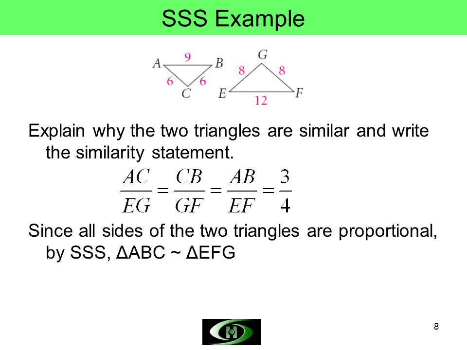 SSS Example Explain why the two triangles are similar and write the similarity statement.