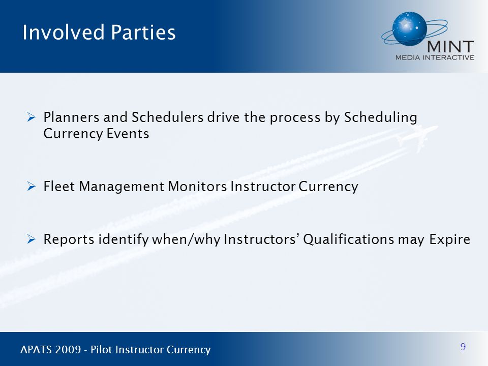Involved Parties Planners and Schedulers drive the process by Scheduling Currency Events. Fleet Management Monitors Instructor Currency.