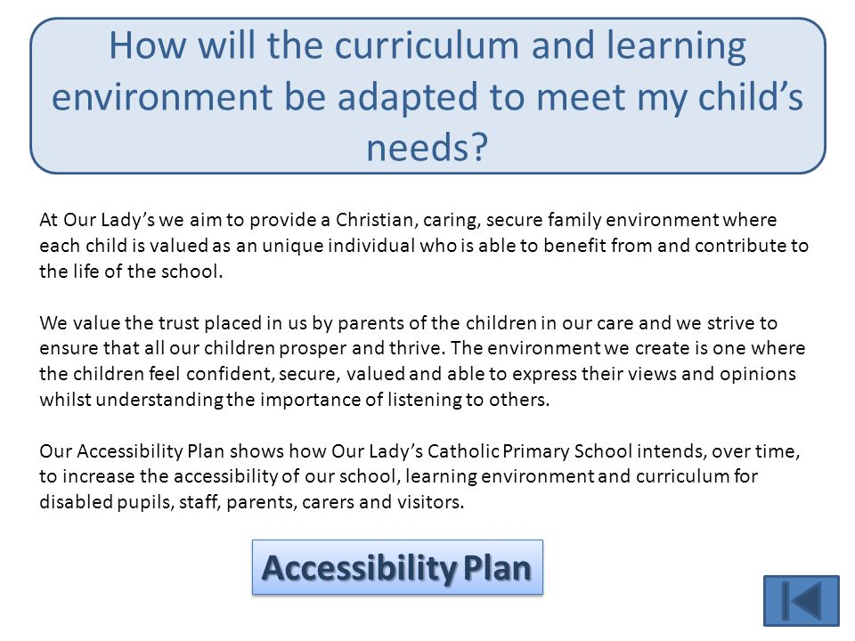 How will the curriculum and learning environment be adapted to meet my child's needs