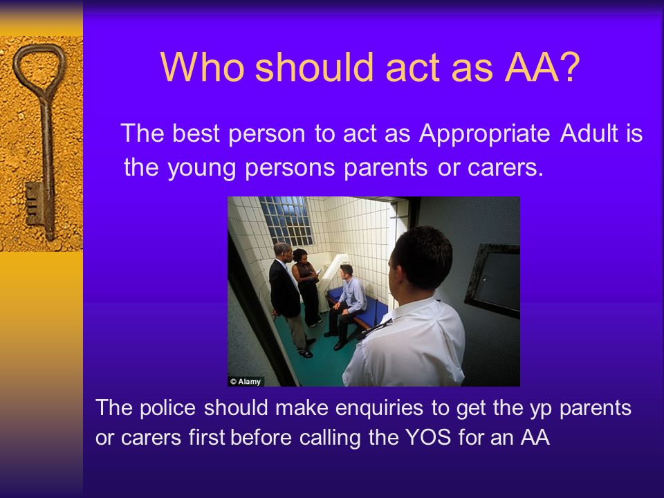 Who should act as AA the young persons parents or carers.