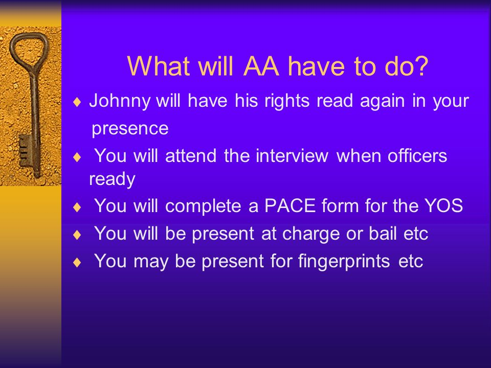 What will AA have to do Johnny will have his rights read again in your. presence. You will attend the interview when officers ready.
