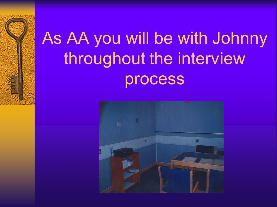 As AA you will be with Johnny throughout the interview process