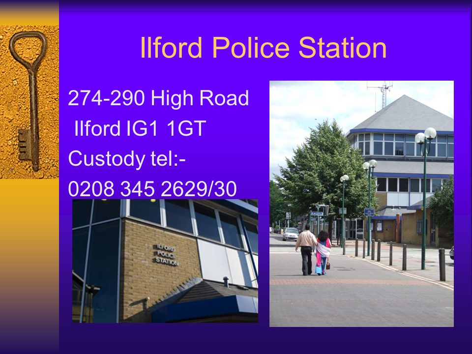 Ilford Police Station High Road Ilford IG1 1GT Custody tel:-