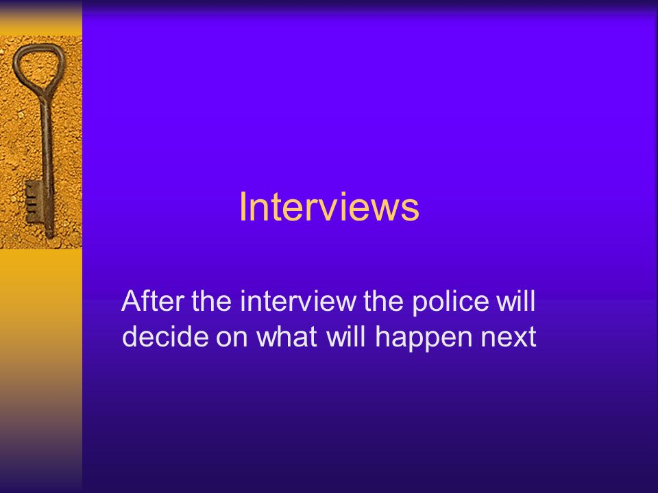 After the interview the police will decide on what will happen next