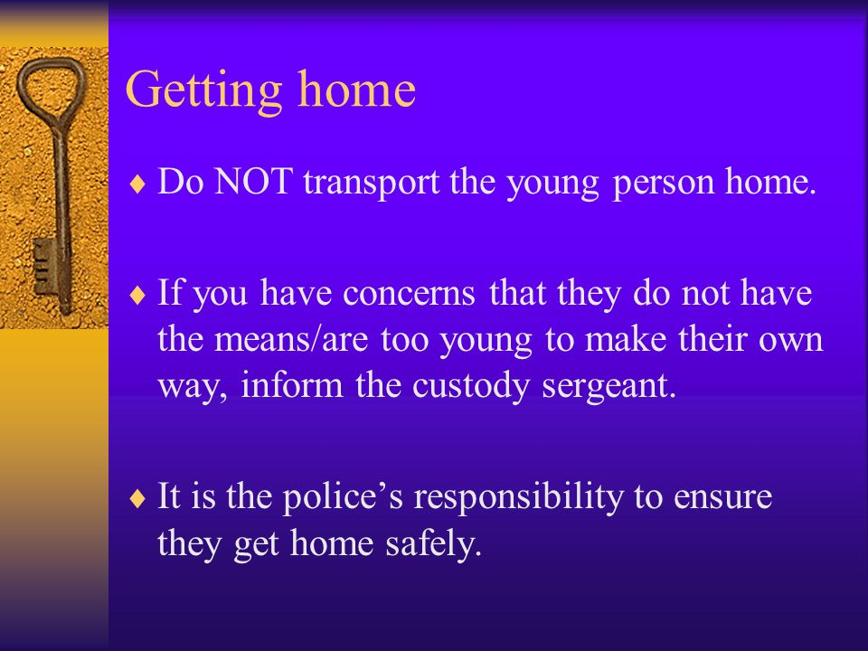 Getting home Do NOT transport the young person home.