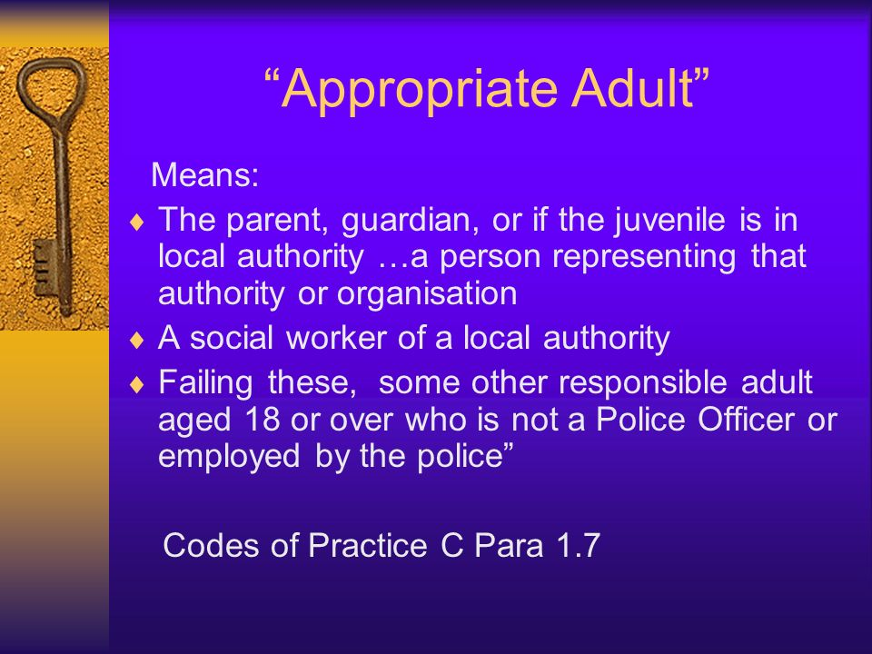 Appropriate Adult Means: