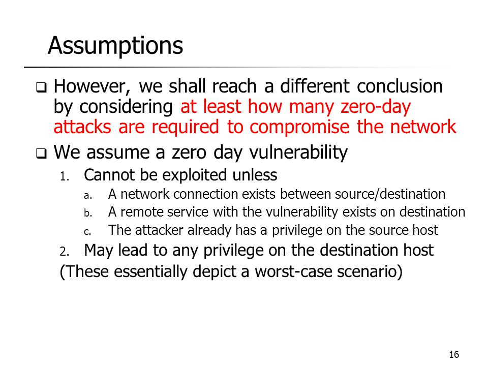 Assumptions However, we shall reach a different conclusion by considering at least how many zero-day attacks are required to compromise the network.