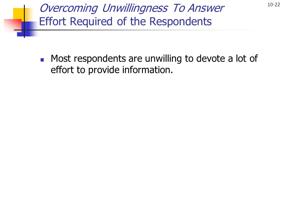 Overcoming Unwillingness To Answer Effort Required of the Respondents