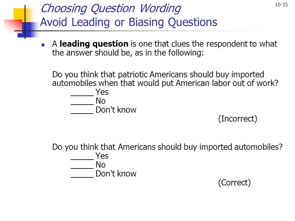 Choosing Question Wording Avoid Leading or Biasing Questions