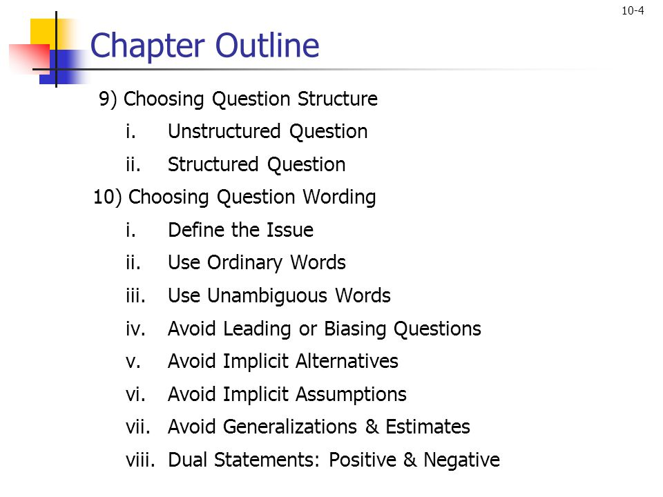 Chapter Outline 9) Choosing Question Structure Unstructured Question