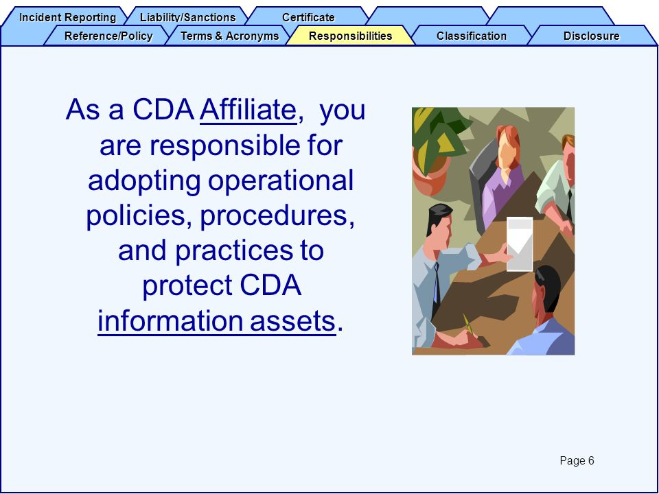 As a CDA Affiliate, you are responsible for adopting operational policies, procedures, and practices to protect CDA information assets.