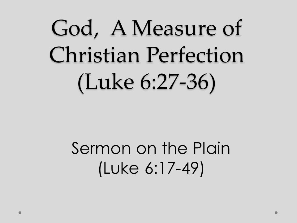 God, A Measure of Christian Perfection (Luke 6:27-36)