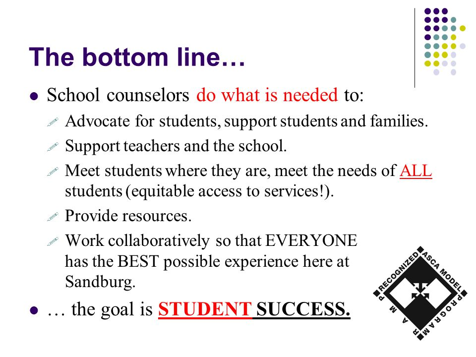 The bottom line… School counselors do what is needed to: